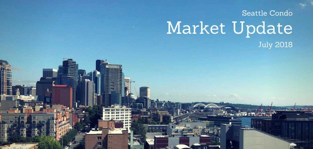 Seattle Condo Market Update July 2018