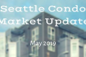 Seattle Condo Marke Update – May 2019