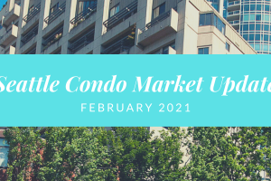 Seattle Condo Market Update February 2021
