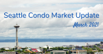 March 2021 Seattle Condo Market Update