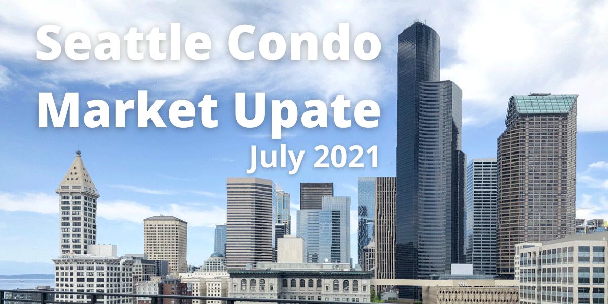Seattle Condo Market Update July 2021