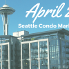 April 2017 Seattle Condo Update